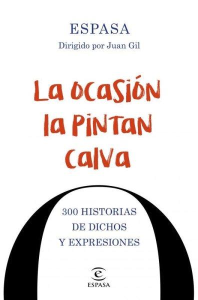 画像1: LA OCASION LA PINTAN CALVA: 300 Historias de dichos y expresiones (1)